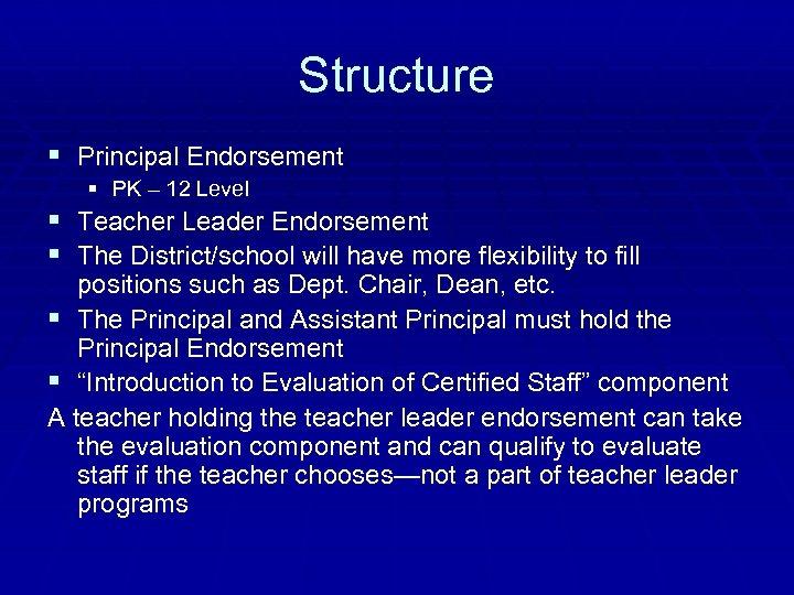 Structure § Principal Endorsement § PK – 12 Level § Teacher Leader Endorsement §