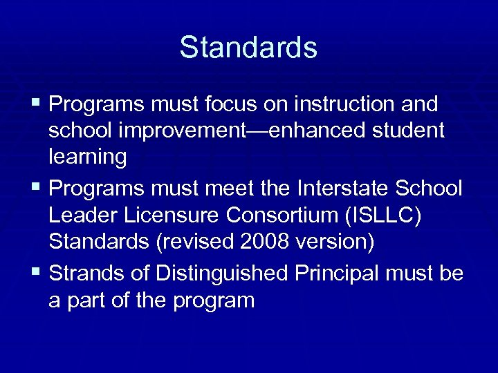 Standards § Programs must focus on instruction and school improvement—enhanced student learning § Programs