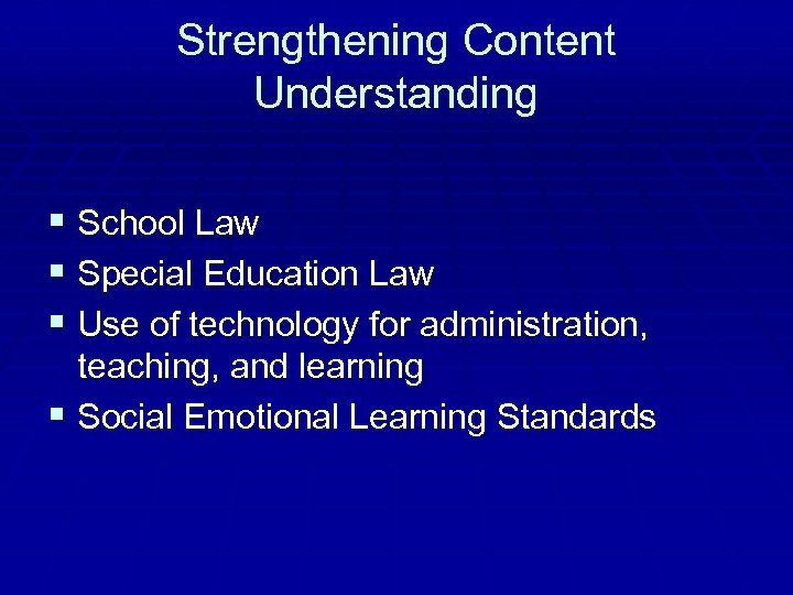 Strengthening Content Understanding § School Law § Special Education Law § Use of technology