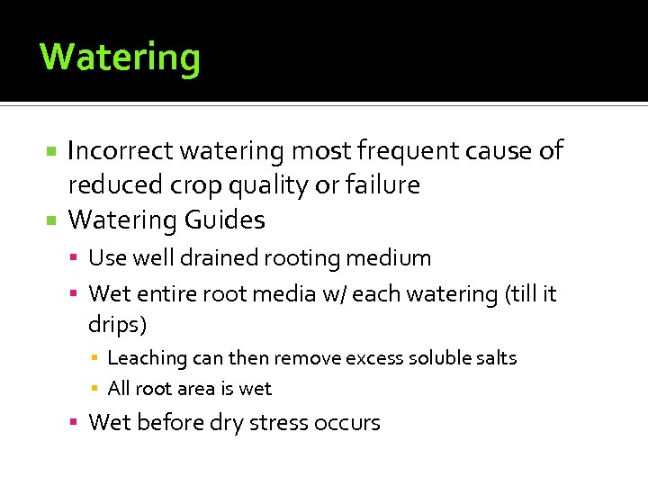 Watering Incorrect watering most frequent cause of reduced crop quality or failure Watering Guides