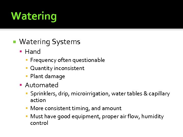 Watering Systems Hand ▪ Frequency often questionable ▪ Quantity inconsistent ▪ Plant damage Automated