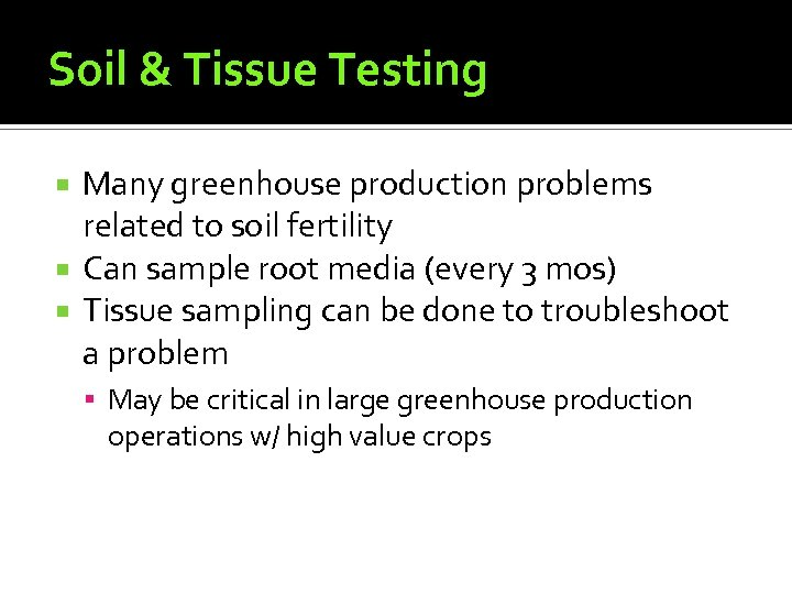 Soil & Tissue Testing Many greenhouse production problems related to soil fertility Can sample