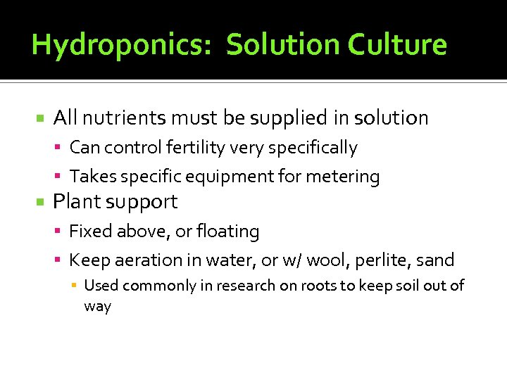Hydroponics: Solution Culture All nutrients must be supplied in solution Can control fertility very