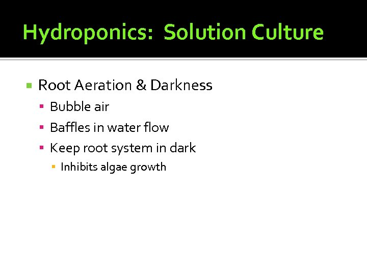 Hydroponics: Solution Culture Root Aeration & Darkness Bubble air Baffles in water flow Keep