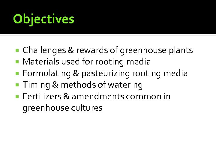 Objectives Challenges & rewards of greenhouse plants Materials used for rooting media Formulating &