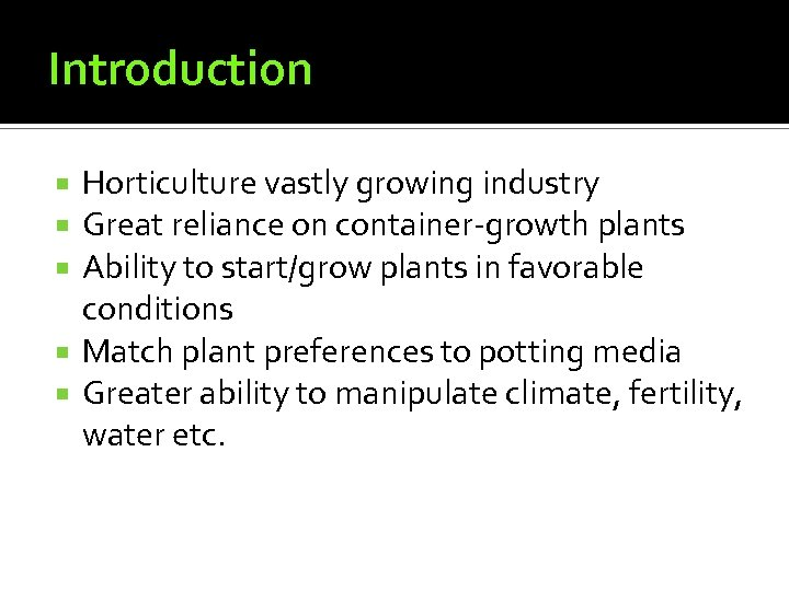 Introduction Horticulture vastly growing industry Great reliance on container-growth plants Ability to start/grow plants