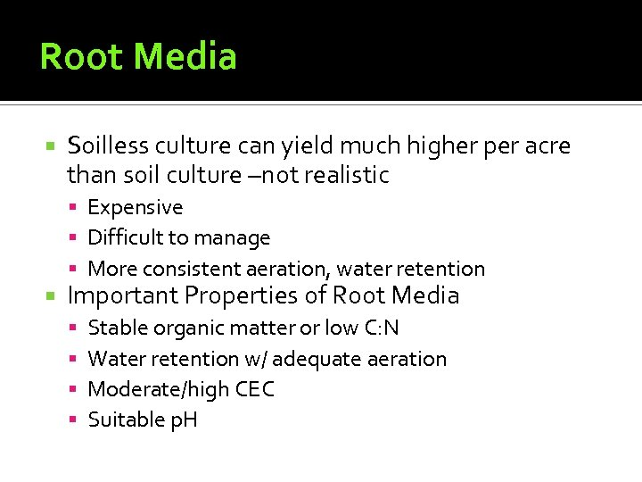 Root Media Soilless culture can yield much higher per acre than soil culture –not