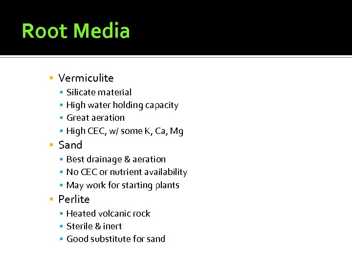Root Media ▪ Vermiculite ▪ ▪ Silicate material High water holding capacity Great aeration