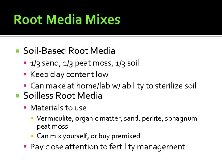 Root Media Mixes Soil-Based Root Media 1/3 sand, 1/3 peat moss, 1/3 soil Keep