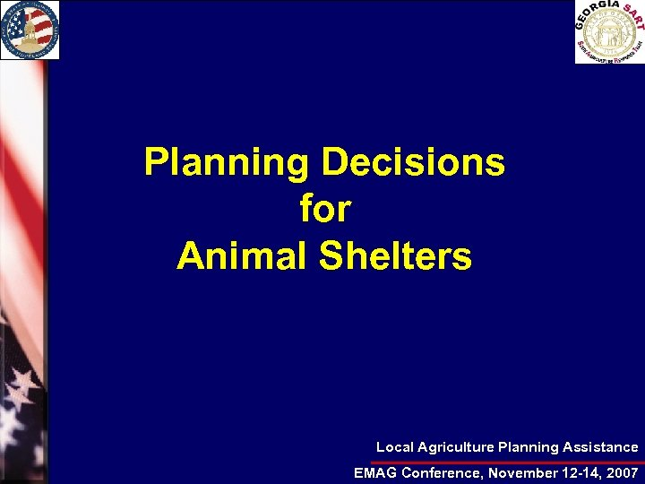 Planning Decisions for Animal Shelters Local Agriculture Planning Assistance EMAG Conference, November 12 -14,