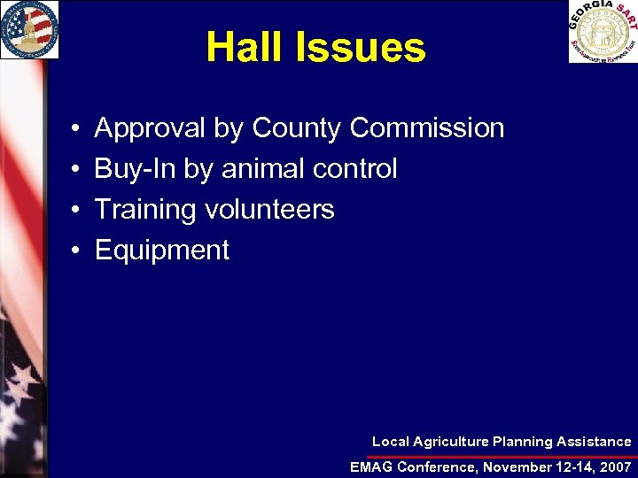 Hall Issues • • Approval by County Commission Buy-In by animal control Training volunteers