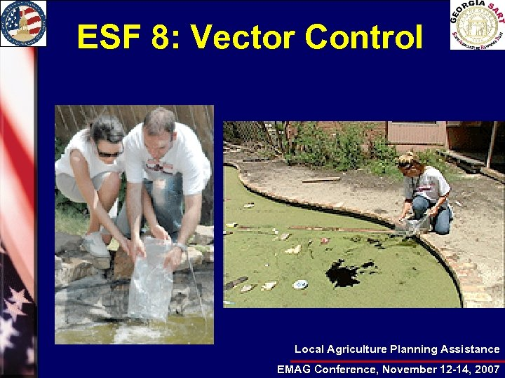 ESF 8: Vector Control Local Agriculture Planning Assistance EMAG Conference, November 12 -14, 2007