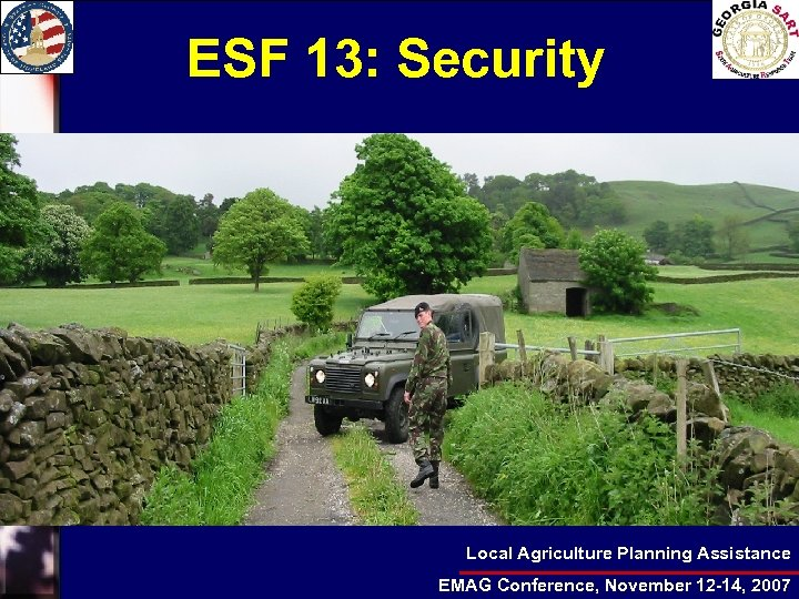 ESF 13: Security Local Agriculture Planning Assistance EMAG Conference, November 12 -14, 2007