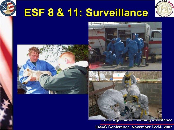 ESF 8 & 11: Surveillance Local Agriculture Planning Assistance EMAG Conference, November 12 -14,
