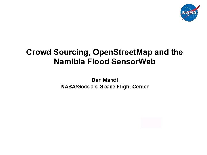 Crowd Sourcing, Open. Street. Map and the Namibia Flood Sensor. Web Dan Mandl NASA/Goddard