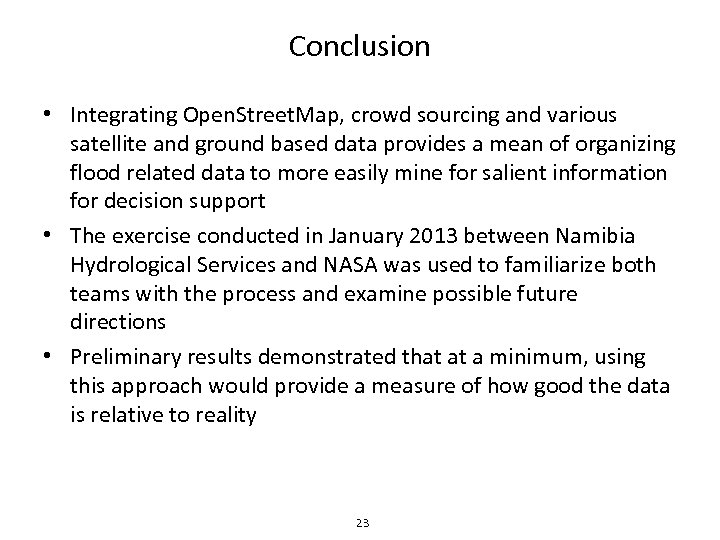 Conclusion • Integrating Open. Street. Map, crowd sourcing and various satellite and ground based