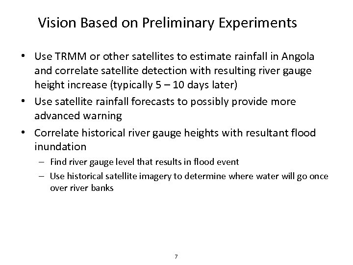 Vision Based on Preliminary Experiments • Use TRMM or other satellites to estimate rainfall
