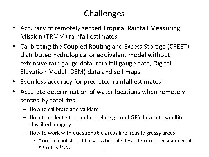 Challenges • Accuracy of remotely sensed Tropical Rainfall Measuring Mission (TRMM) rainfall estimates •