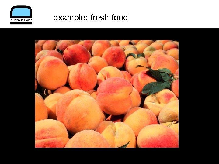 example: fresh food