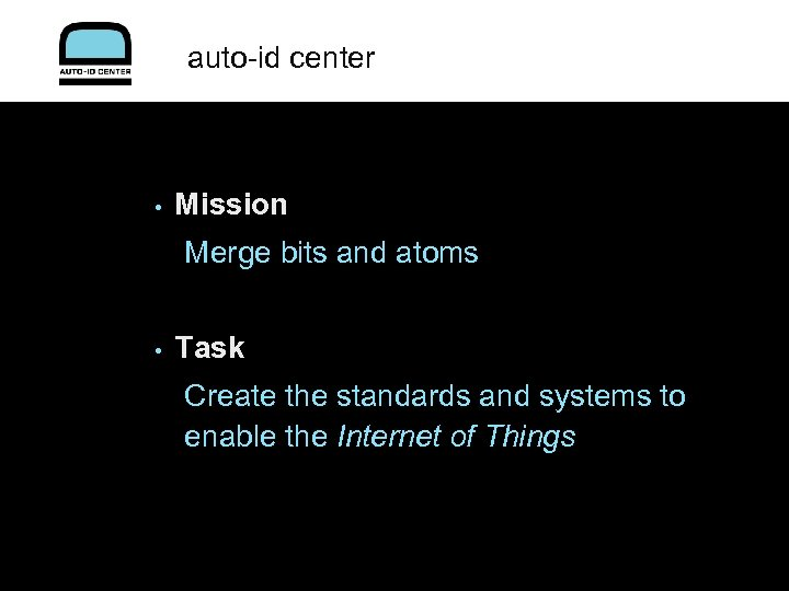 auto-id center • Mission Merge bits and atoms • Task Create the standards and