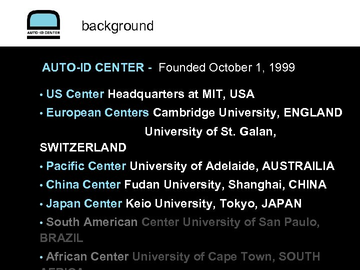 background AUTO-ID CENTER - Founded October 1, 1999 • US Center Headquarters at MIT,