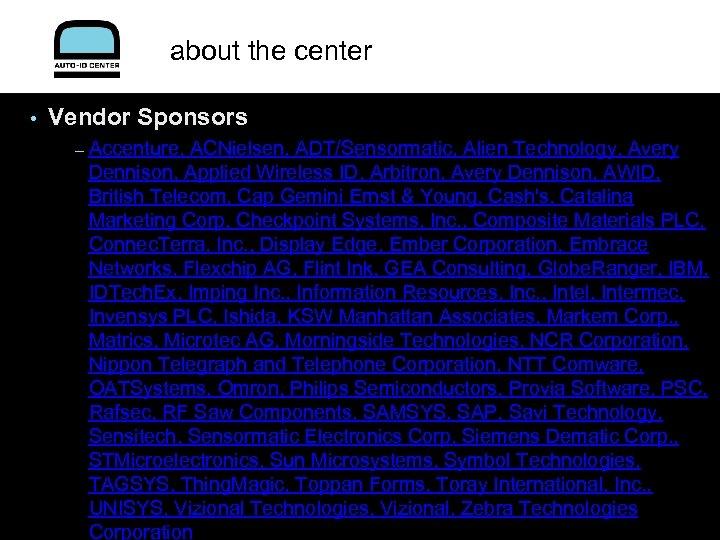 about the center • Vendor Sponsors – Accenture, ACNielsen, ADT/Sensormatic, Alien Technology, Avery Dennison,