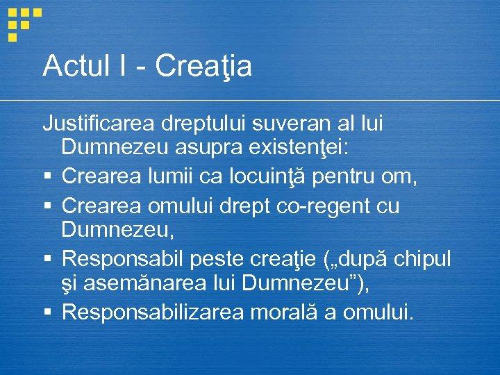 Actul I - Creaţia Justificarea dreptului suveran al lui Dumnezeu asupra existenţei: § Crearea