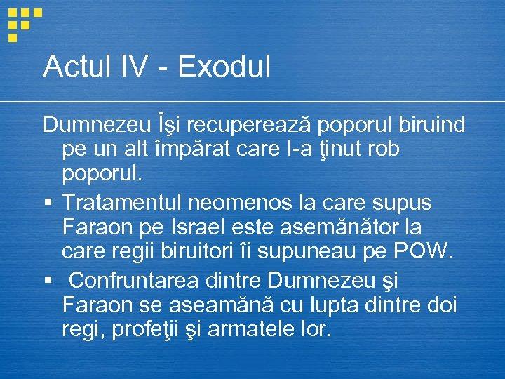Actul IV - Exodul Dumnezeu Îşi recuperează poporul biruind pe un alt împărat care