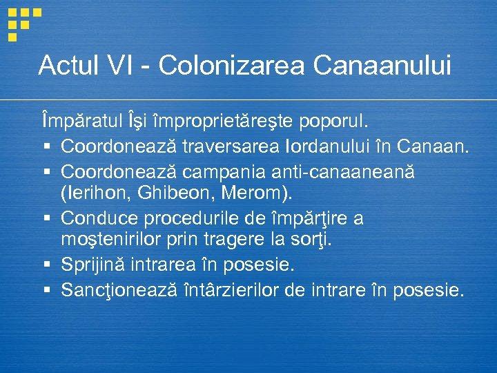 Actul VI - Colonizarea Canaanului Împăratul Îşi împroprietăreşte poporul. § Coordonează traversarea Iordanului în