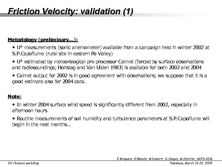 Friction Velocity: validation (1) Metodology (preliminary…): • U* measurements (sonic anemometer) available from a