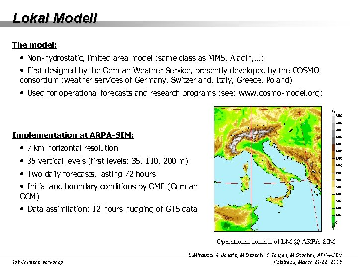Lokal Modell The model: • Non-hydrostatic, limited area model (same class as MM 5,