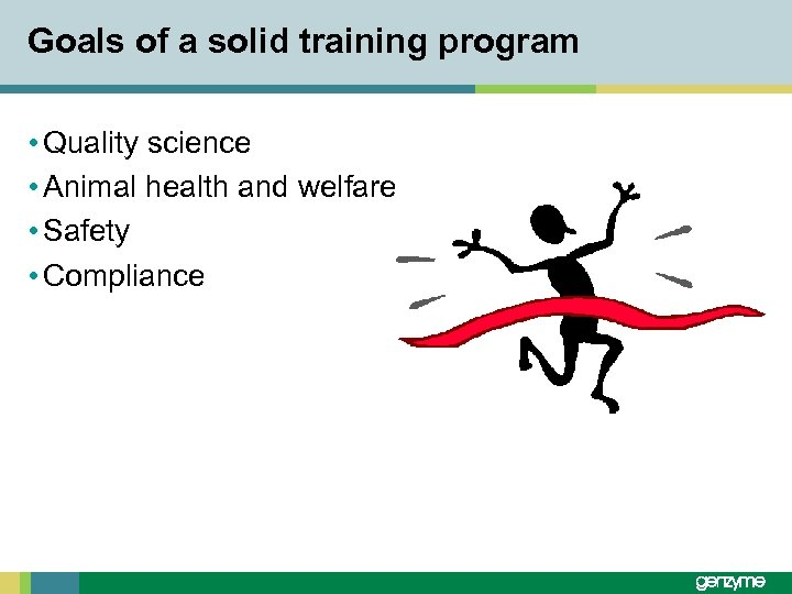 Goals of a solid training program • Quality science • Animal health and welfare