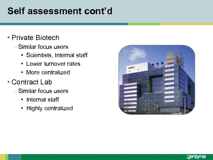 Self assessment cont'd • Private Biotech – Similar focus users • Scientists, Internal staff