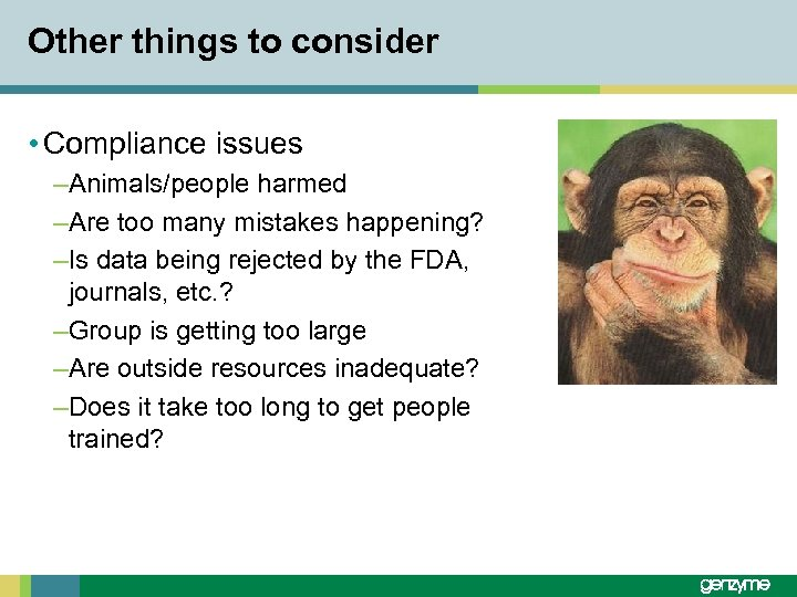 Other things to consider • Compliance issues –Animals/people harmed –Are too many mistakes happening?