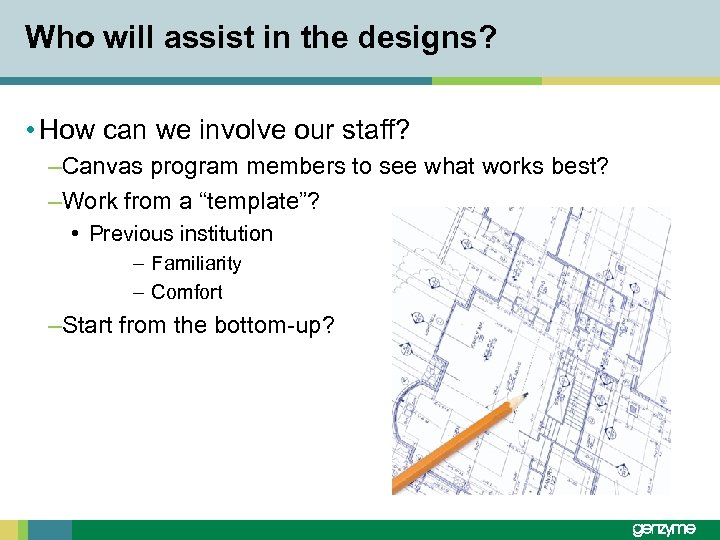 Who will assist in the designs? • How can we involve our staff? –Canvas