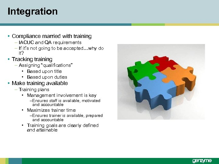 Integration • Compliance married with training – IACUC and QA requirements – If it's