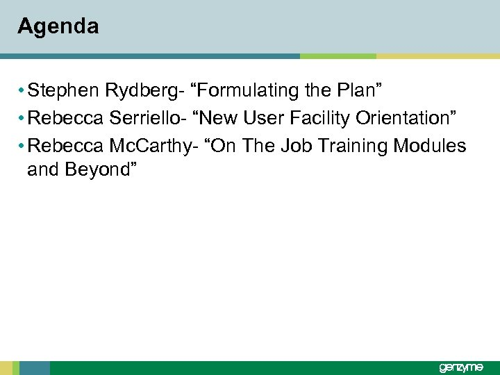 "Agenda • Stephen Rydberg- ""Formulating the Plan"" • Rebecca Serriello- ""New User Facility Orientation"""