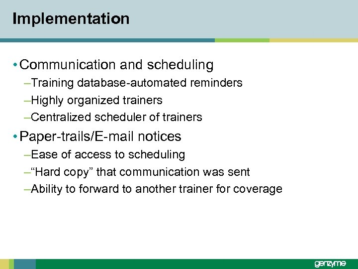 Implementation • Communication and scheduling –Training database-automated reminders –Highly organized trainers –Centralized scheduler of