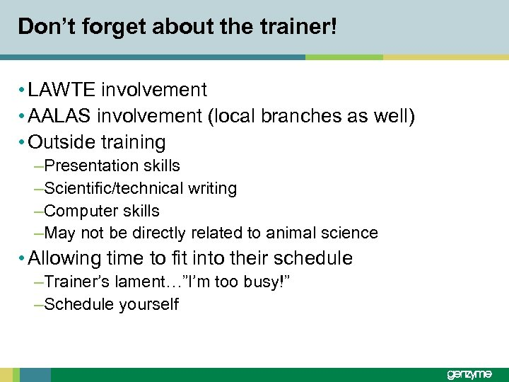 Don't forget about the trainer! • LAWTE involvement • AALAS involvement (local branches as