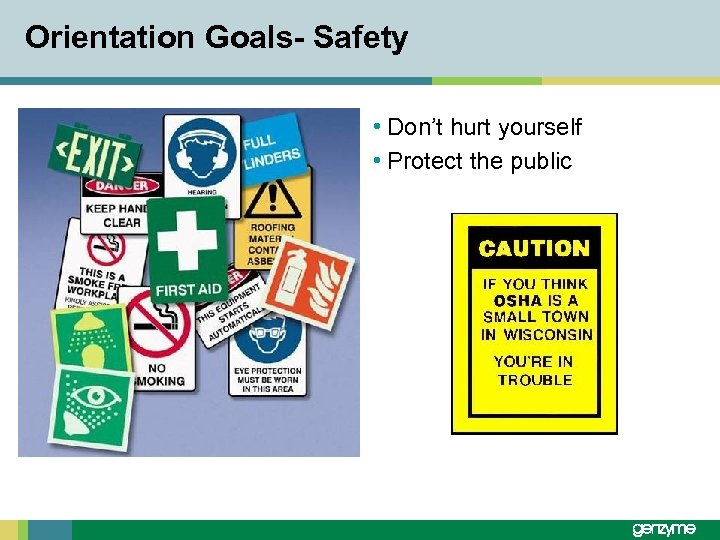 Orientation Goals- Safety • Don't hurt yourself • Protect the public