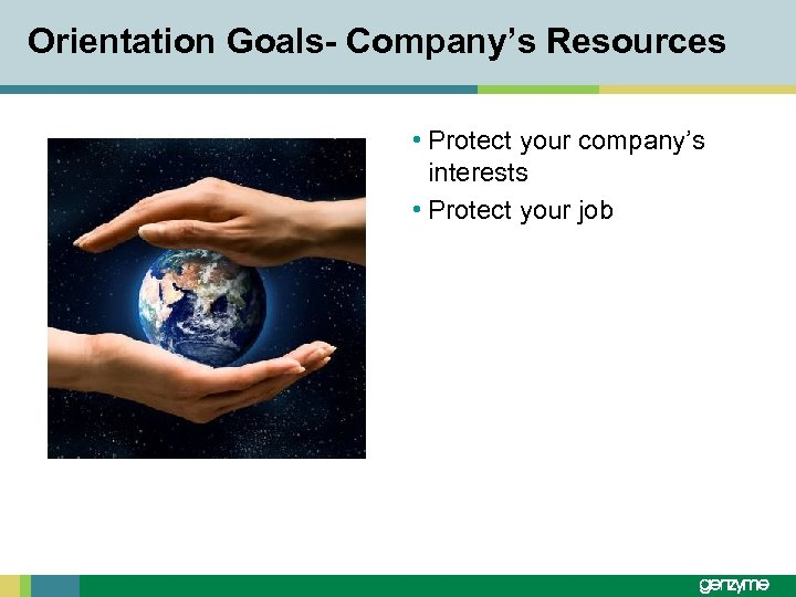 Orientation Goals- Company's Resources • Protect your company's interests • Protect your job