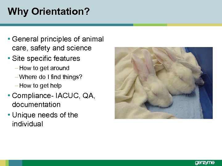 Why Orientation? • General principles of animal care, safety and science • Site specific