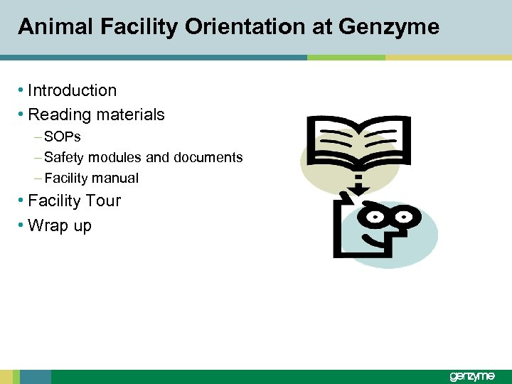 Animal Facility Orientation at Genzyme • Introduction • Reading materials – SOPs – Safety