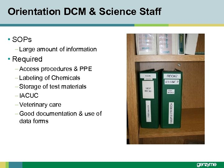 Orientation DCM & Science Staff • SOPs – Large amount of information • Required