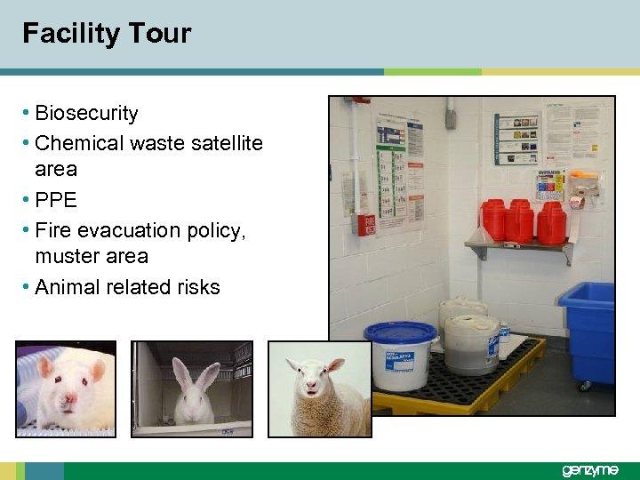 Facility Tour • Biosecurity • Chemical waste satellite area • PPE • Fire evacuation