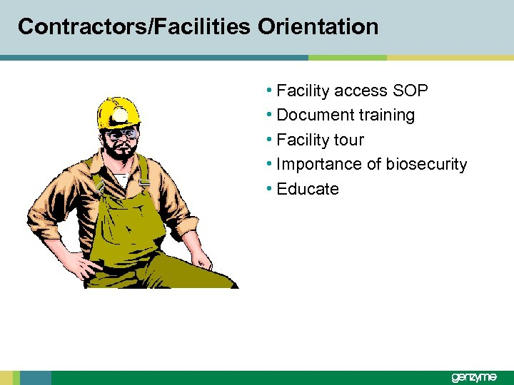 Contractors/Facilities Orientation • Facility access SOP • Document training • Facility tour • Importance