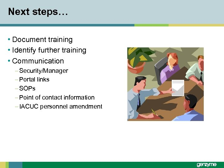 Next steps… • Document training • Identify further training • Communication – Security/Manager –