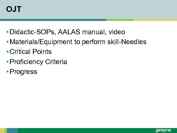 OJT • Didactic-SOPs, AALAS manual, video • Materials/Equipment to perform skill-Needles • Critical Points