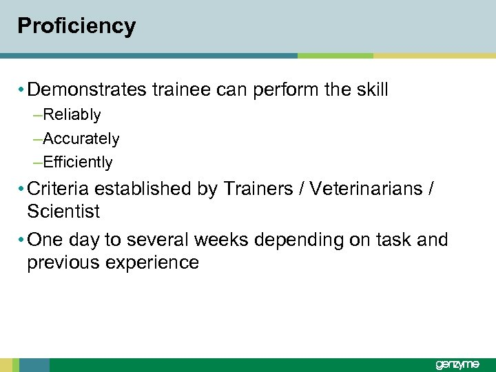 Proficiency • Demonstrates trainee can perform the skill –Reliably –Accurately –Efficiently • Criteria established