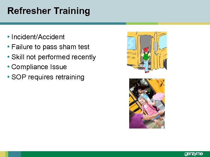 Refresher Training • Incident/Accident • Failure to pass sham test • Skill not performed